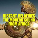 Distant Relatives, The Modern Sound From Africa #203