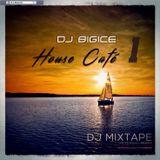 DJ BIGICE - House Café 1 (DJ MIXTAPE)