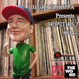 DJ GRAZZHOPPA presents HOP2THIS #014