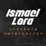 Ismael Lora - Rockola Mislata (WaterParty 2018)