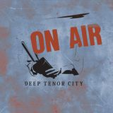 The Deep Tenor City Radio Show, July 2016