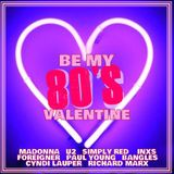 BE MY 80'S VALENTINE - 20 LOVE SONGS FROM THE EIGHTIES