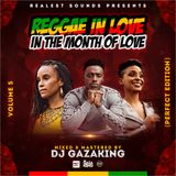 REGGAE IN LOVE IN THE MONTH OF LOVE VOL 5 BY DJ GAZAKING THA ILLEST