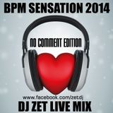 Bpm Sensation - Dj Zet Live Mix (2014 No Comment Edition)