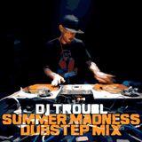 DJ TROUBL - SUMMER MADNESS DUBSTEP MIX