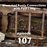 Blues And Roots Connections, with Paul Long: episode 107