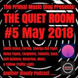 The Primal Music Blog Presents - The Quiet Room - Episode 5 - May 2018
