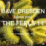 Dave Dresden (gives you) THE FEELS 14 (felt on february 22nd, 2016)