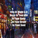 City At Night 6.0 - Deep In Your life, In your Body, In Your Brain And In Your Soul