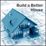 Build a Better House -  Building from a Blueprint