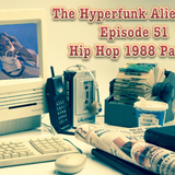 The Hyperfunk Alienation - Episode 51 - Hip Hop 1988 Part 1