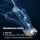 NAMAKEMONO RADIO - 13.07.2018 - Bubzz (NoRules Corp/FR) B2B Docta Roots
