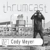 Thrumcast 027 - Cody Meyer
