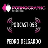 Pornographic Podcast 053 with Pedro Delgardo