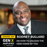 040: Rodney Bullard on How to Unleash the Hero Inside of You
