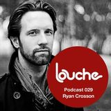Ryan Crosson- Louche Podcast
