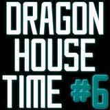 Dragon House Time #6