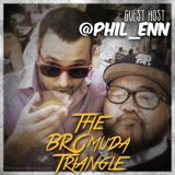 BROmuda Triangle - S00E09 - Guest Host Phil Nacionales