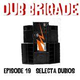 DUB BRIGADE EPISODE 19 - Selecta Dubios
