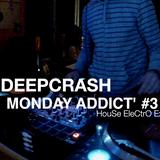 Monday Addict #3 - DEEPCRASH