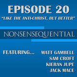 Nonsensequential Podcast - Ep.20: Like the Anti-Christ, But Better