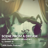 Scene From A Dream | Deep Progressive House Set | DEM Radio Podcast
