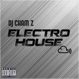 DJ CHAM Z - Electro House Mix (Explicit)