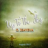 O. ISAYEVA - Up To The Sky (August 2017)