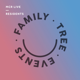 Family Tree - Saturday 2nd December 2017 - MCR Live Residents