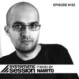 Systematic Session #182 (mixed by Namito)