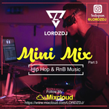 @LORDZDJ Mini Mix 3 | Follow My Mixcloud Account | New Hip Hop & RnB Music | Instagram @LORDZDJ