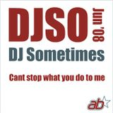 DJSometimes – June 2008. Cant stop what you do to me
