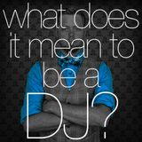 What does it mean to be a DJ?