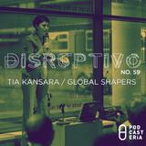 Disruptivo No. 59 - Tia Kansara / Global Shapers