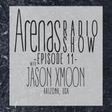 Arenas Radio Show #11 Special Guest Jason Xmoon