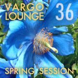 VARGO LOUNGE 36 - Spring Session