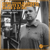 Mind Your Manner w/ Note & Insight ft. Break & SP:MC 10th August 2017