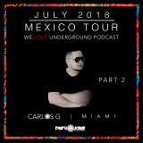 JULY 2018 (MEXICO TOUR)  WE LOVE UNDERGROUND PODCAST - PART 2