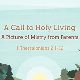 02) 1 Thessalonians, A Picture of Ministry from Parents