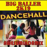 BIG BALLER|DANCEHALL|2K19