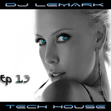 ►Dj LEMARK Presents EP : 13 ► TECH HOUSE - UNDERGROUND TECH HOUSE - MINIMAL TECH HOUSE ◄