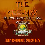THE GEE-MIX (EPISODE SEVEN) OLDSCHOOL CULTURE REGGAE