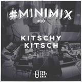 #Minimix No. 20 - Kitschy Kitsch: Mia Dora, Bleeping Sauce, Headman Robi Insinna, Duncan Gray, Tkuz.
