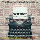 The Hoarders' Vinyl Emporium 175 - 'When?'