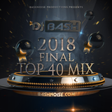 DJ Bash - 2018 Final Top 40 Mix