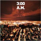 3:00 A.M. #Mashup