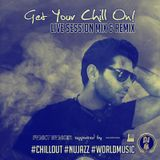 Get Your Chill On! Live Mix Session (chillout, world music, nujazz)