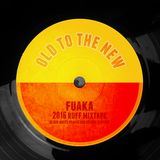 OLD TO THE NEW // FUAKA MIXTAPE 2016