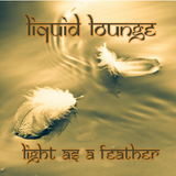 Liquid Lounge - Light As A Feather...