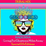 MADONNA - Living For Ghosttown Miles Away (adr23mix) Special DJs Editions - TRIBAL MIX